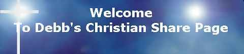 Welcome to Debbs Christian Share Page